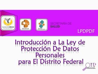 Introducción a La Ley de Protección De Datos Personales  para El Distrito Federal