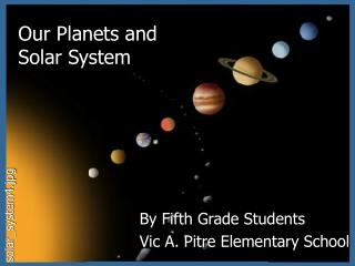 Our Planets and  Solar System