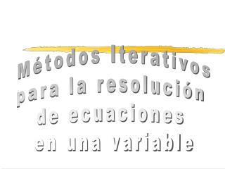 Métodos Iterativos para la resolución  de ecuaciones  en una variable
