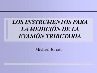 LOS INSTRUMENTOS PARA LA MEDICIÓN DE LA EVASIÓN TRIBUTARIA