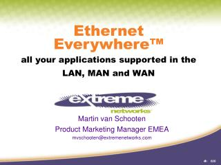 Ethernet Everywhere™ all your applications supported in the LAN, MAN and WAN