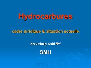 Hydrocarbures cadre juridique & situation actuelle
