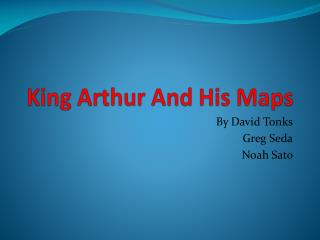 King Arthur And His Maps