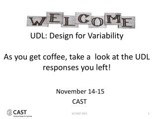 UDL: Design for Variability As you get coffee, take a  look at the UDL responses you left!