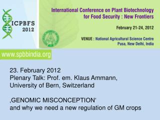 23. February 2012 Plenary Talk: Prof. em. Klaus Ammann,  University of Bern, Switzerland