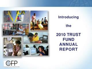 Introducing  the 2010 TRUST FUND ANNUAL REPORT