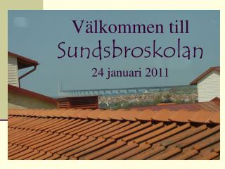 V�lkommen till Sundsbroskolan 24 januari 2011