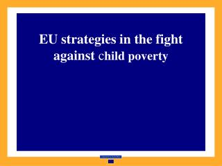 EU strategies in the fight against  c hild poverty