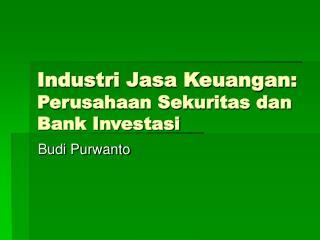 Industri Jasa Keuangan:  Perusahaan Sekuritas dan Bank Investasi