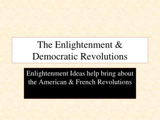 The Enlightenment & Democratic Revolutions
