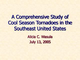 A Comprehensive Study of Cool Season Tornadoes in the Southeast United States