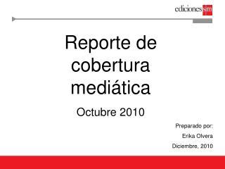 Reporte de cobertura medi�tica  Octubre 2010