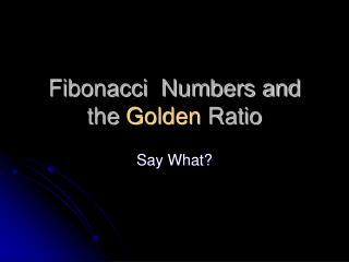 Fibonacci  Numbers and the  Golden  Ratio
