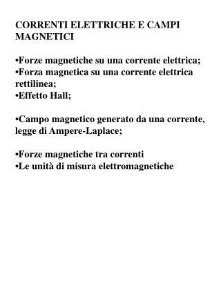 CORRENTI ELETTRICHE E CAMPI MAGNETICI •Forze magnetiche su una corrente elettrica;