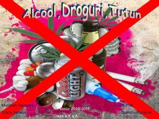 Alcool,Droguri,Tutun