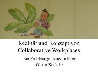 Realität und Konzept von Collaborative Workplaces