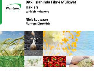 Bitki Islahında  Fikr -i Mülkiyet Hakları  canlı  bir müzakere Niels Louwaars Plantum  Direktörü