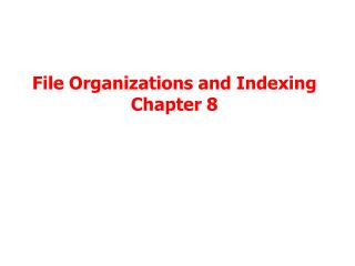 File Organizations and Indexing Chapter 8