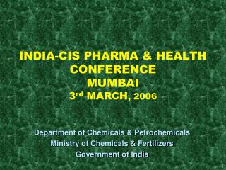 INDIA-CIS PHARMA & HEALTH CONFERENCE  MUMBAI 3 rd  MARCH , 2006