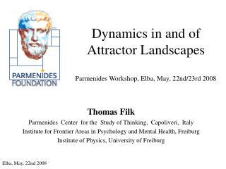 Dynamics in and of Attractor Landscapes Parmenides Workshop, Elba, May, 22nd/23rd 2008