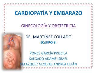 CARDIOPATÍA Y EMBARAZO GINECOLOGÍA Y OBSTETRICIA DR. MARTÍNEZ COLLADO