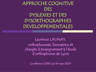 APPROCHE COGNITIVE DES DYSLEXIES ET DES DYSORTHOGRAPHIES DEVELOPPEMENTALES