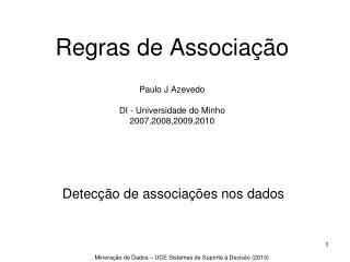 Regras de Associação Paulo J Azevedo DI - Universidade do Minho 2007,2008,2009,2010