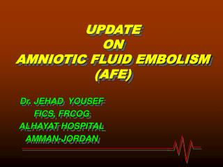 UPDATE ON  AMNIOTIC FLUID EMBOLISM (AFE)