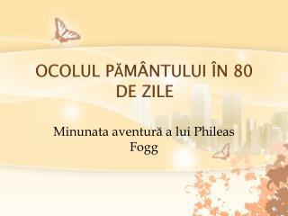 OCOLUL P ĂMÂNTULUI ÎN 80 DE ZILE