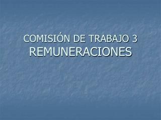 COMISIÓN DE TRABAJO 3 REMUNERACIONES