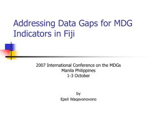 Addressing Data Gaps for MDG Indicators in Fiji