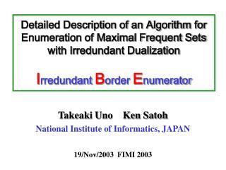 Takeaki Uno    Ken Satoh National Institute of Informatics, JAPAN  19/Nov/2003  FIMI 2003