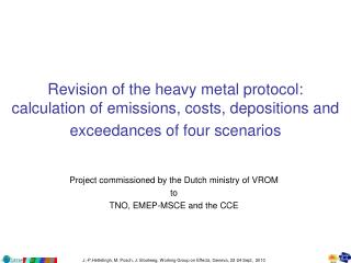 Project commissioned by the Dutch ministry of VROM to TNO, EMEP-MSCE and the CCE