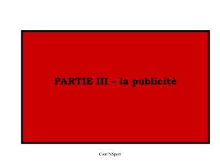 PARTIE III – la publicité