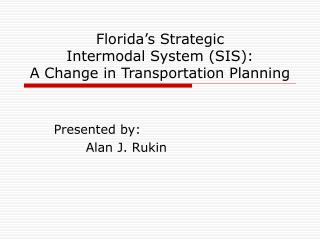 Florida's Strategic Intermodal System (SIS): A Change in Transportation Planning