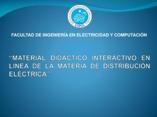 """""""MATERIAL DIDÁCTICO INTERACTIVO EN LINEA DE LA MATERIA DE DISTRIBUCIÓN ELÉCTRICA"""""""