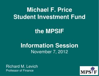 Michael F. Price Student Investment Fund the MPSIF Information Session November 7, 2012