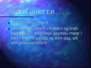 COOK CHILL ER . . . . .