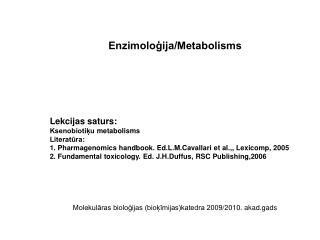 Enzimoloģija/Metabolisms Lekcijas saturs: Ksenobiotiķu metabolisms Literatūra:
