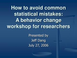 How to avoid common statistical mistakes:  A behavior change workshop for researchers