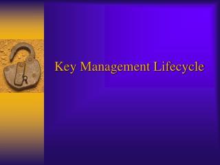 Key Management Lifecycle