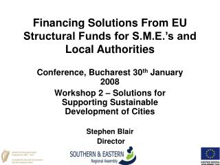 Financing Solutions From EU Structural Funds for S.M.E.'s and Local Authorities