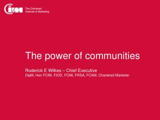 The power of communities Roderick E Wilkes – Chief Executive