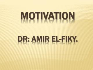 Motivation DR: Amir El- fiky .