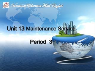 Unit 13  Maintenance Service Period  3