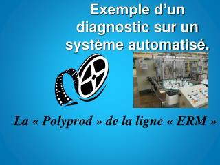 Exemple d'un diagnostic sur un système automatisé.