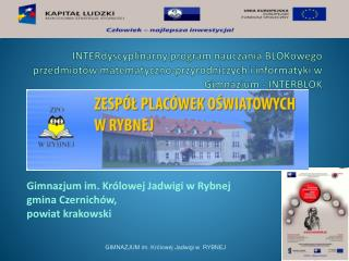 Gimnazjum im. Kr�lowej Jadwigi w Rybnej gmina Czernich�w, powiat krakowski