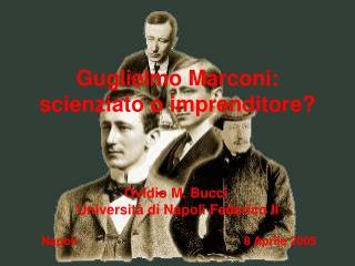 Guglielmo Marconi:    scienziato o imprenditore?