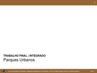 TRABALHO FINAL | INTEGRADO Parques Urbanos
