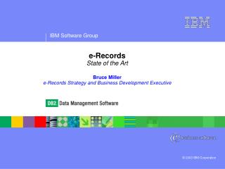 e-Records State of the Art Bruce Miller e-Records Strategy and Business Development Executive